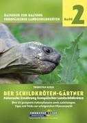 Der Schildkröten-Gärtner - Naturnahe Ernährung Europäischer Landschildkröten