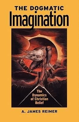 The Dogmatic Imagination: The Dynamics of Christian Belief als Taschenbuch