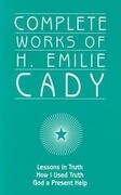 Complete Works of H. Emilie Cady