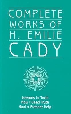 Complete Works of H. Emilie Cady als Taschenbuch