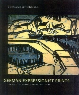 German Expressionist Prints: The Specks Collection at the Milwaukee Museum of Art als Buch