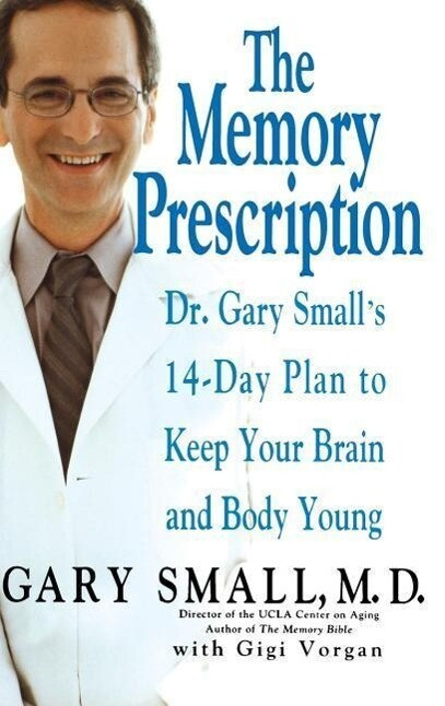 The Memory Prescription: Dr. Gary Small's 14-Day Plan to Keep Your Brain and Body Young als Buch