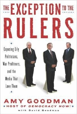 The Exception to the Rulers: Exposing Oily Politicians, War Profiteers, and the Media That Love Them als Buch