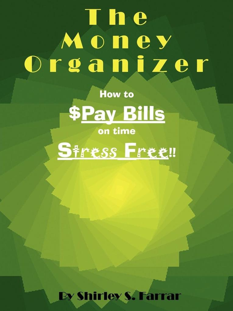 The Money Organizer: How to $Pay Bills on Time Stress Free!! als Taschenbuch