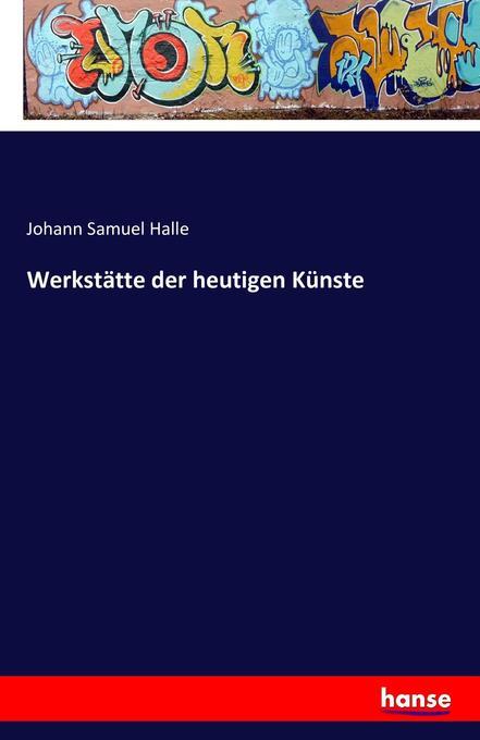Werkstätte der heutigen Künste als Buch von Joh...