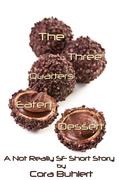 The Three Quarters Eaten Dessert (Alfred and Bertha's Marvellous Twenty-First Century Life, #4)