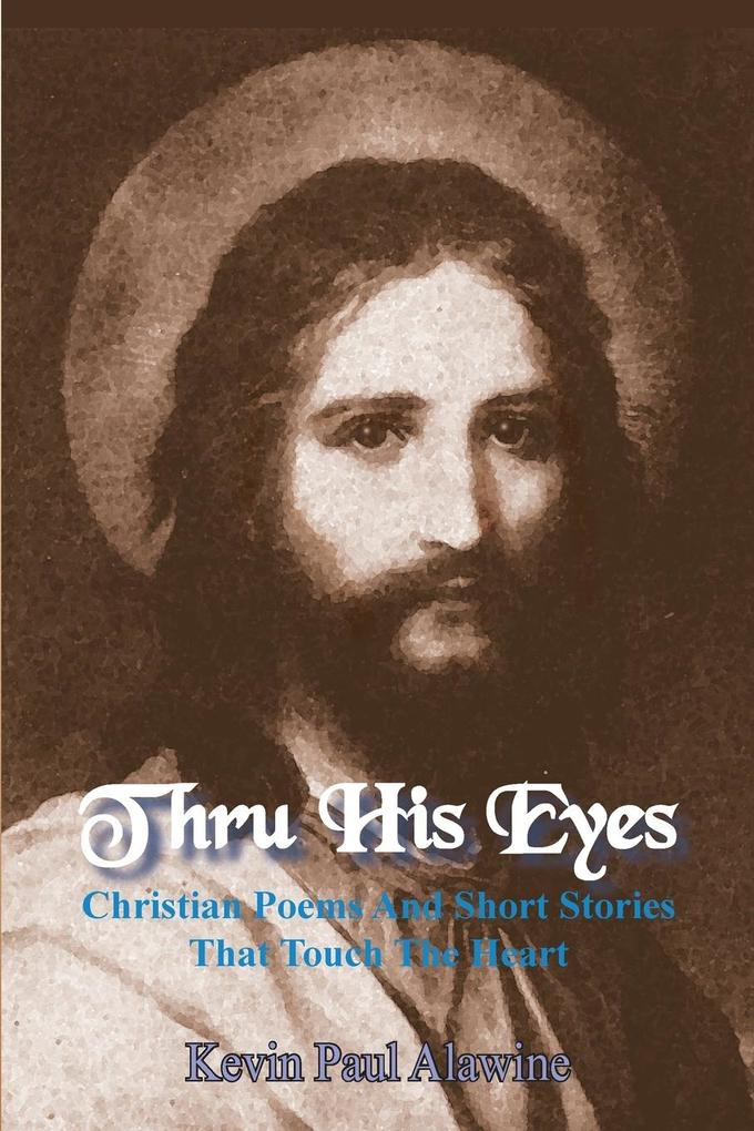 Thru His Eyes: Christian Poems and Short Stories That Touch the Heart als Taschenbuch