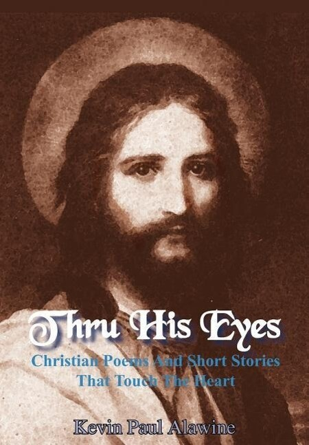 Thru His Eyes: Christian Poems and Short Stories That Touch the Heart als Buch