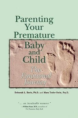 Parenting Your Premature Baby and Child: The Emotional Journey als Taschenbuch