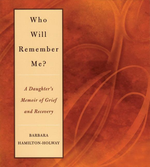 Who Will Remember Me?: A Daughter's Memoir of Grief and Recovery als Taschenbuch