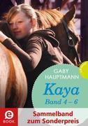 Kaya - frei und stark: Kaya 4-6 (Sammelband zum Sonderpreis), Kaya ist happy; Kaya will mehr; Kaya hat Geburtstag