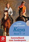 Kaya - frei und stark: Kaya 7-9 (Sammelband zum Sonderpreis), Kaya gibt alles!; Kaya schwört Rache; Kaya rettet Fohlen