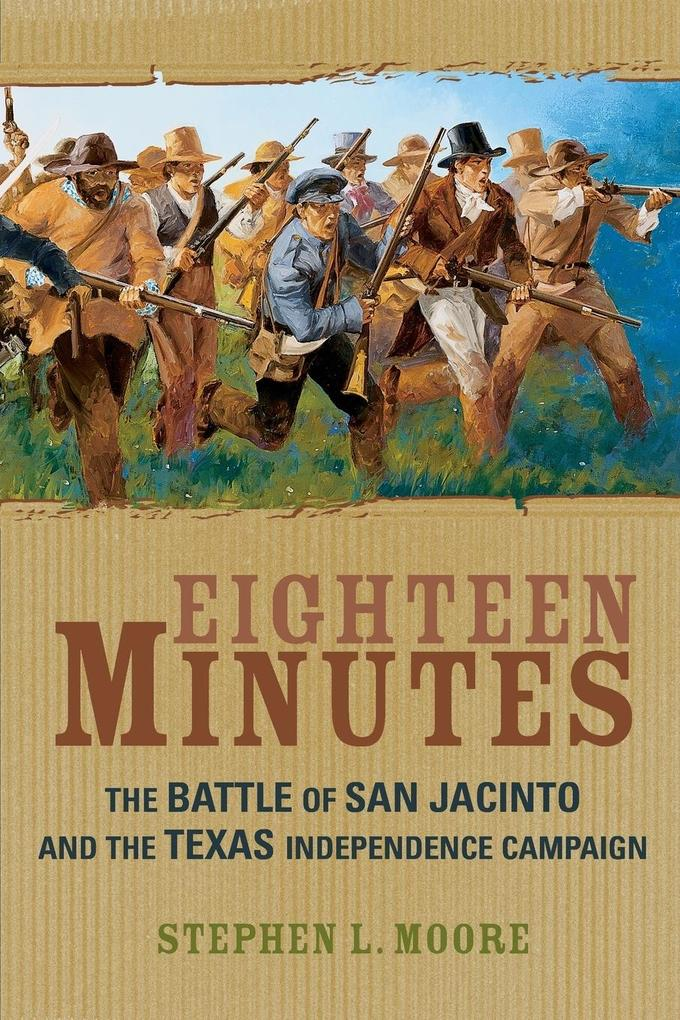 Eighteen Minutes: The Battle of San Jacinto and the Texas Independence Campaign als Taschenbuch