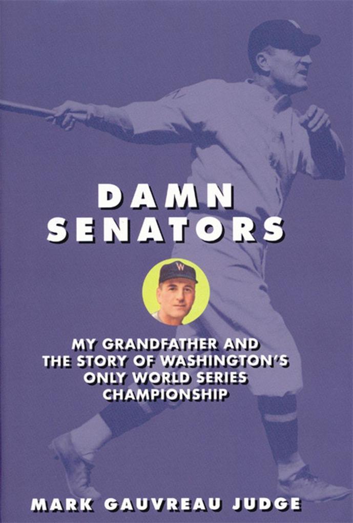 Damn Senators: My Grandfather and the Story of Washington's Only World Series Championship als Taschenbuch
