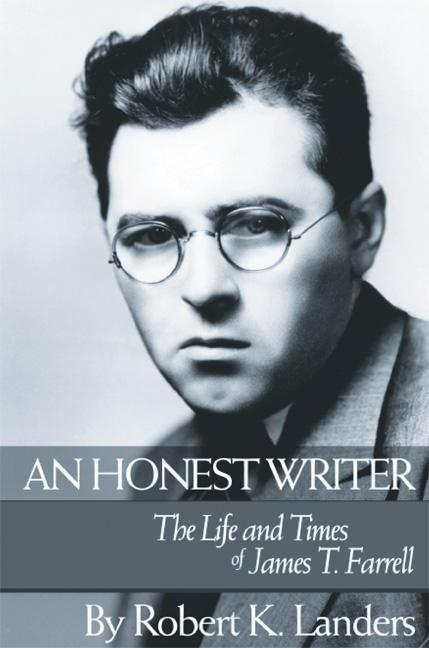 An Honest Writer: The Life and Times of James T. Farrell als Buch