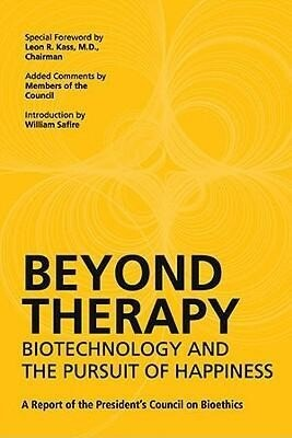 Beyond Therapy: Biotechnology and the Pursuit of Happiness: A Report of the President's Council on Bioethics als Taschenbuch
