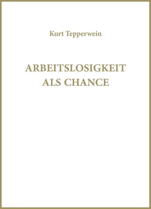 Arbeitslosigkeit als Chance als Buch von Kurt T...