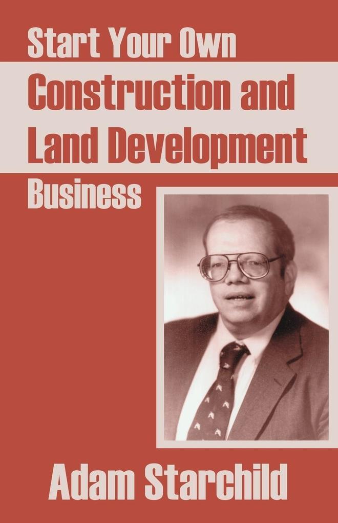 Start Your Own Construction and Land Development Business als Taschenbuch