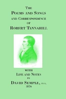 Poems and Songs and Correspondence of Robert Tannahill als Buch