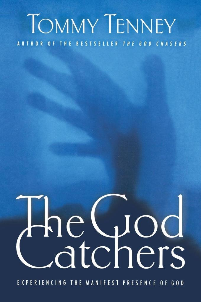 The God Catchers: Experiencing the Manifest Presence of God als Taschenbuch