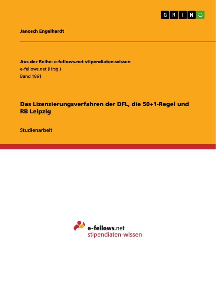 Das Lizenzierungsverfahren der DFL, die 50+1-Regel und RB Leipzig als eBook Download von Janosch Engelhardt