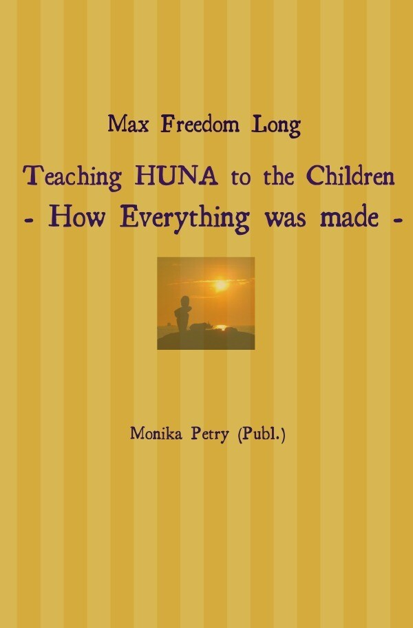 Max Freedom Long Teaching HUNA to the Children- How Everything was made - als Buch