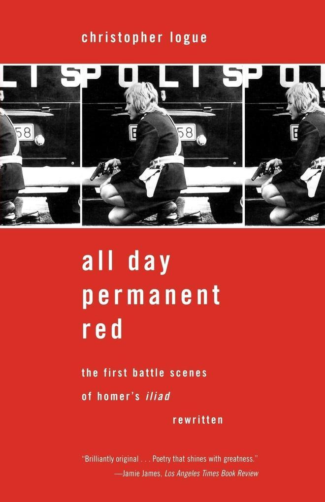 All Day Permanent Red: The First Battle Scenes of Homer's Iliad Rewritten als Taschenbuch