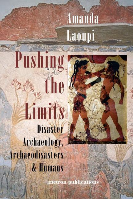 Pushing the Limits: Disaster Archaeology, Archaeodisasters and Humans als Taschenbuch