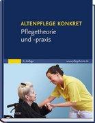 Altenpflege konkret Pflegetheorie und -praxis
