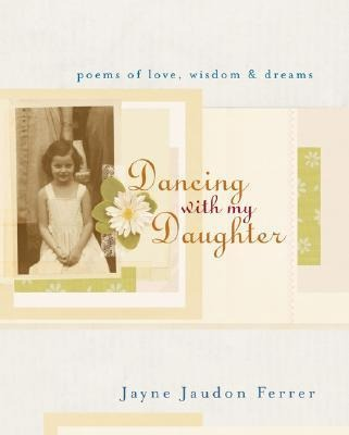 Dancing with My Daughter: Poems of Love, Wisdom, & Dreams als Buch