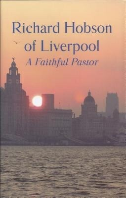 Richard Hobson of Liverpool: A Faithful Pastor als Buch