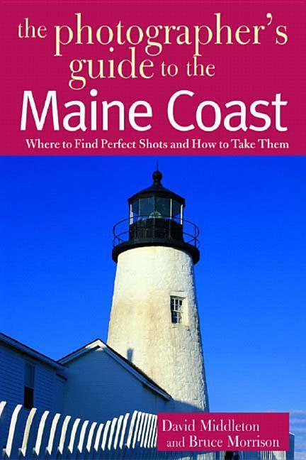 The Photographer's Guide to the Maine Coast: Where to Find Perfect Shots and How to Take Them als Taschenbuch