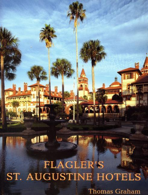 Flagler's St. Augustine Hotels: The Ponce de Leon, the Alcazar, and the Casa Monica als Taschenbuch