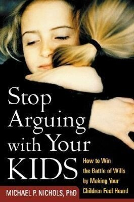Stop Arguing with Your Kids: How to Win the Battle of Wills by Making Your Children Feel Heard als Taschenbuch