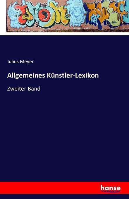 Allgemeines Künstler-Lexikon als Buch von Juliu...
