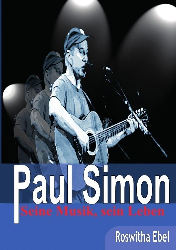 Paul Simon - seine Musik, sein Leben als Buch v...