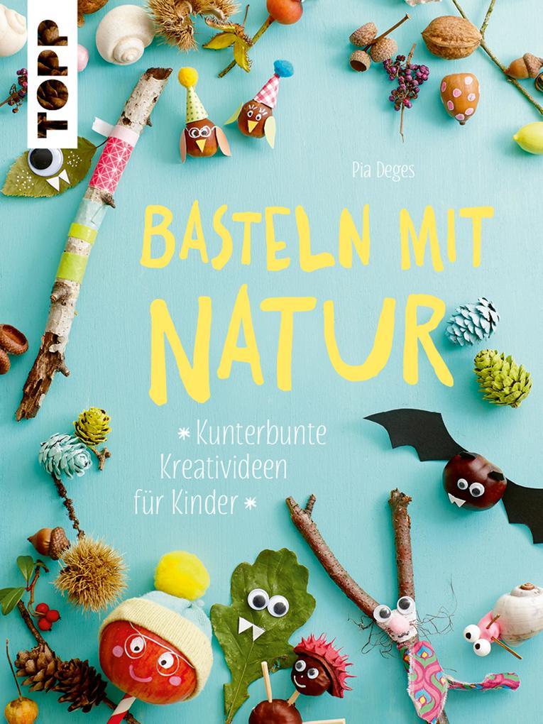 Basteln mit Natur als eBook Download von Pia Deges
