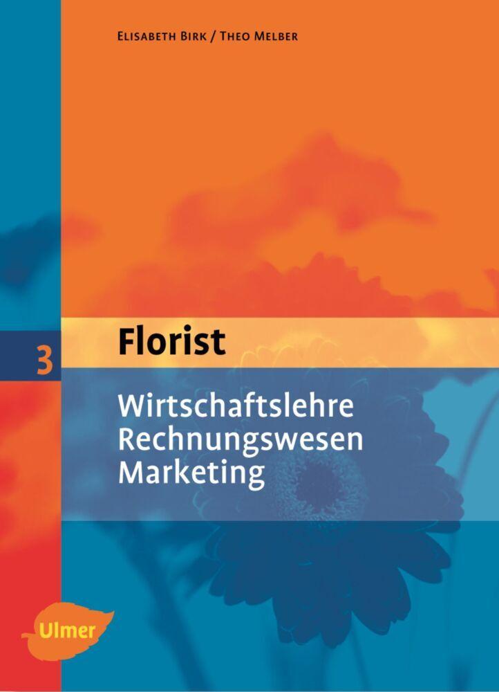 Der Florist 3. Wirtschaftslehre, Rechnungswesen, Marketing als Buch