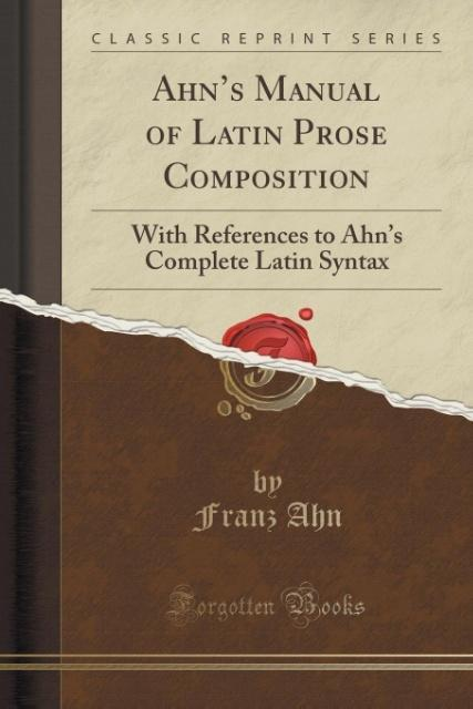 Ahn´s Manual of Latin Prose Composition als Tas...