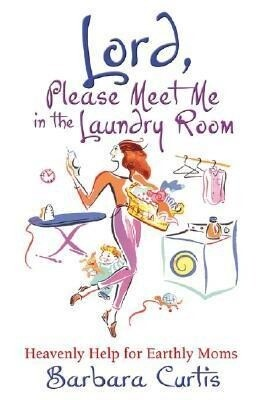 Lord, Please Meet Me in the Laundry Room: Heavenly Help for Earthly Moms als Taschenbuch