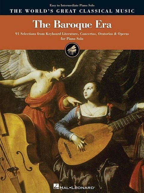 The Baroque Era - Easy to Intermediate Piano: 91 Selections from Keyboard Literature, Concertos, Oratorios and Operas als Taschenbuch