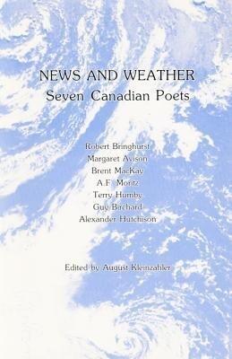 News and Weather: Seven Canadian Poets: Robert Bringhurst, Margaret Avison, Terry Humby, Brent MacKay, Guy Birchard, A.F. Moritz, Alexan als Taschenbuch