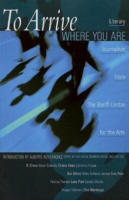To Arrive Where You Are: Literary Journalism from the Banff Centre for the Arts als Taschenbuch