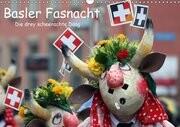 Basler Fasnacht - die drey scheenschte Dääg (Wandkalender 2017 DIN A3 quer)