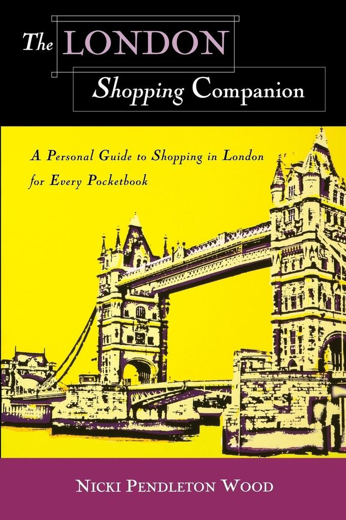The London Shopping Companion: A Personal Guide to Shopping in London for Every Pocketbook als Taschenbuch