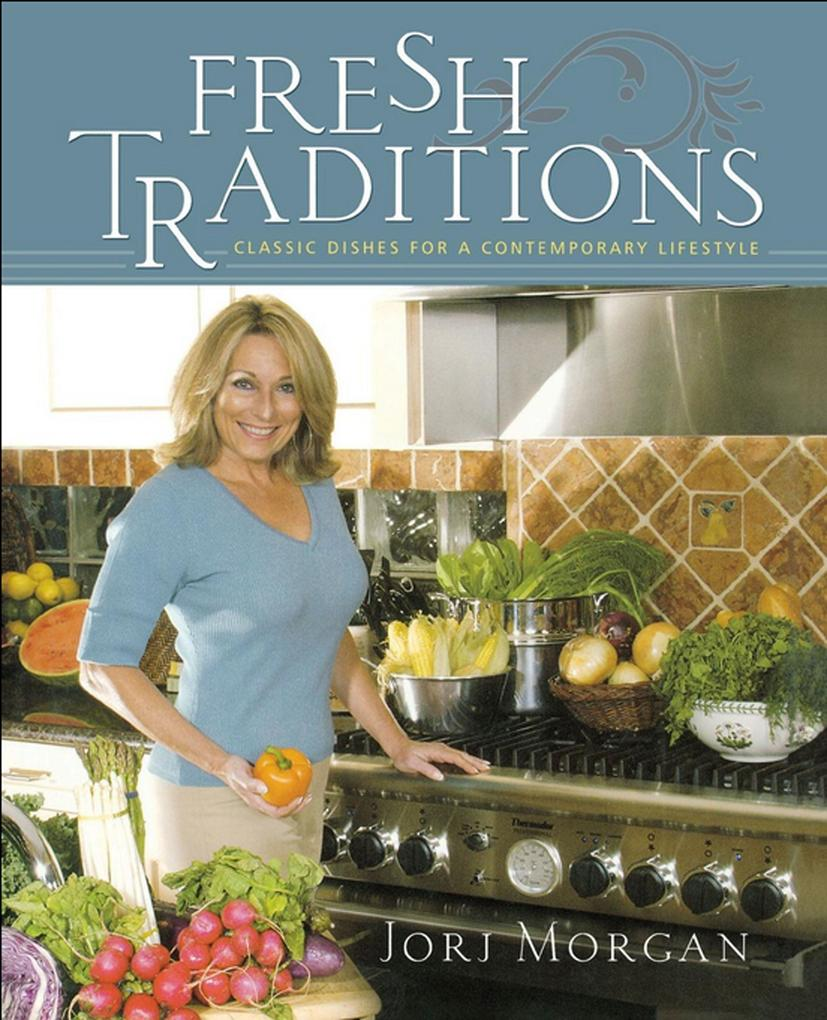 Fresh Traditions: Classic Dishes for a Contemporary Lifestyle als Buch