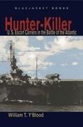 Hunter-Killer: U.S. Escort Carriers in the Battle of the Atlantic