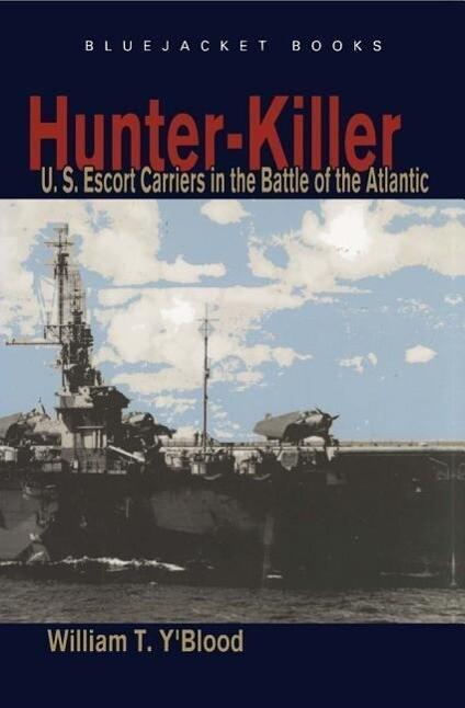 Hunter-Killer: U.S. Escort Carriers in the Battle of the Atlantic als Taschenbuch