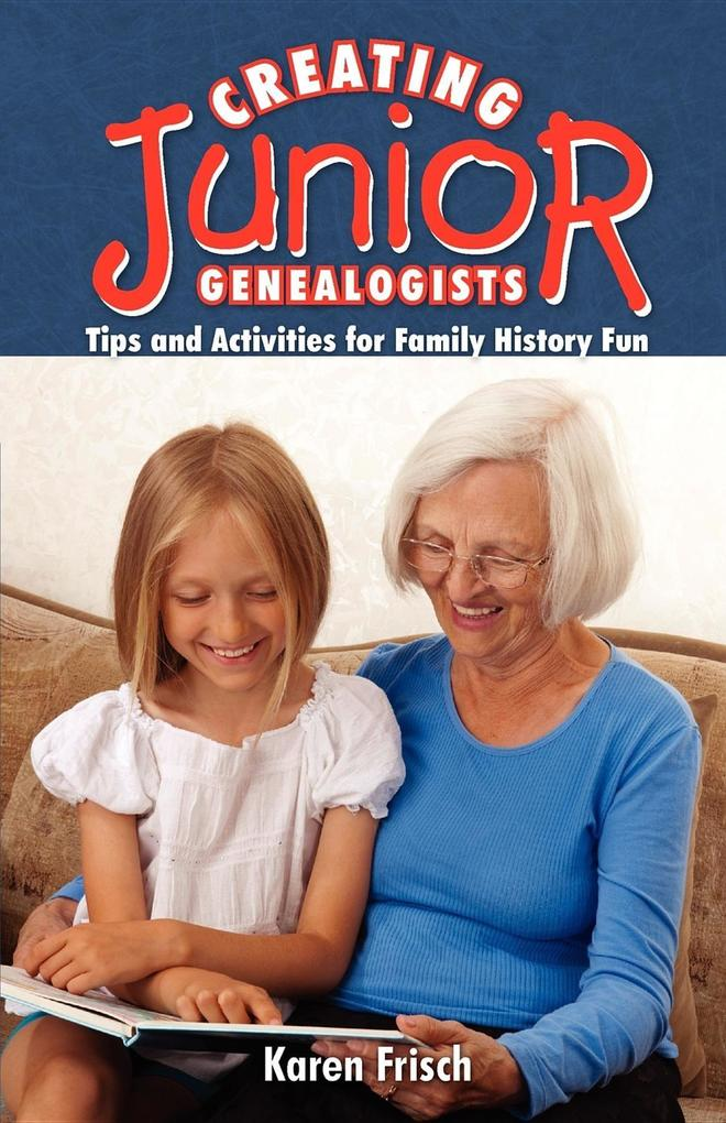 Creating Jr. Genealogists: Tips and Activities for Family History Fun als Taschenbuch