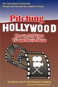 Pitching Hollywood: How to Sell Your TV Show and Movie Ideas